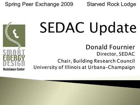 Spring Peer Exchange 2009 Starved Rock Lodge SEDAC Update.