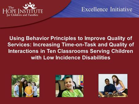 Using Behavior Principles to Improve Quality of Services: Increasing Time-on-Task and Quality of Interactions in Ten Classrooms Serving Children with Low.