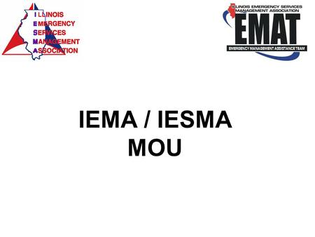 IEMA / IESMA MOU. PURPOSE The purpose of this Agreement is to provide disaster response assistance to units of local government during declared disasters.