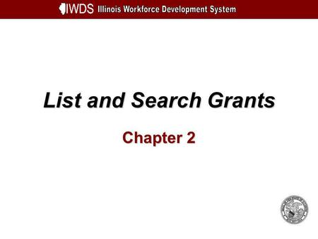 List and Search Grants Chapter 2. List and Search Grants 2-2 Objectives Understand the option My Grants List Grant Screen Viewing a Grant Understand the.