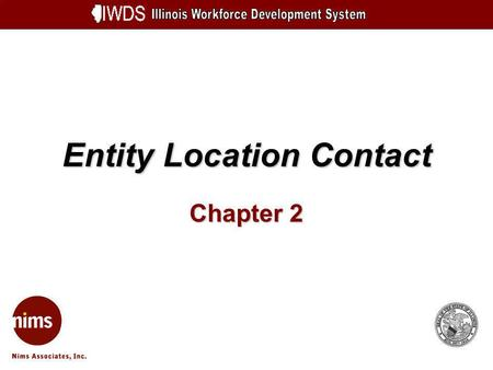 Entity Location Contact Chapter 2. Entity Information 2-2 Objectives Describe an Entity type Understand general navigation and data entry procedures Understand.