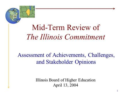 1 Mid-Term Review of The Illinois Commitment Assessment of Achievements, Challenges, and Stakeholder Opinions Illinois Board of Higher Education April.