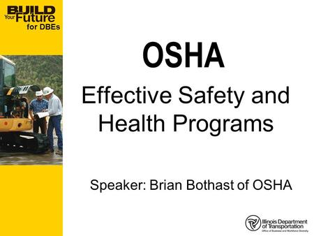 For DBEs OSHA Effective Safety and Health Programs Speaker: Brian Bothast of OSHA.