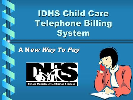 IDHS Child Care Telephone Billing System A New Way To Pay.