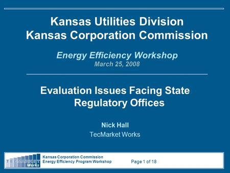 Kansas Corporation Commission Energy Efficiency Program Workshop Page 1 of 18 Kansas Utilities Division Kansas Corporation Commission Energy Efficiency.