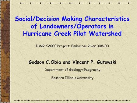 Social/Decision Making Characteristics of Landowners/Operators in Hurricane Creek Pilot Watershed IDNR C2000 Project: Embarras River 008-00 Godson C.Obia.