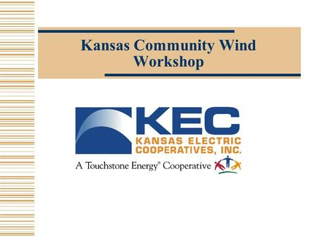 Kansas Community Wind Workshop. Kansas Electric Cooperatives 28 Distribution Cooperatives 2 Generation and Transmission Cooperatives KEPCo Sunflower.