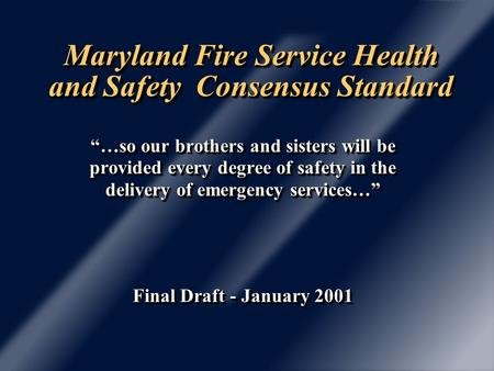 Maryland Fire Service Health and Safety Consensus Standard …so our brothers and sisters will be provided every degree of safety in the delivery of emergency.