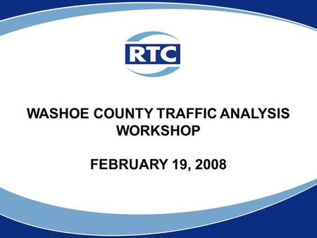 WASHOE COUNTY TRAFFIC ANALYSIS WORKSHOP FEBRUARY 19, 2008.