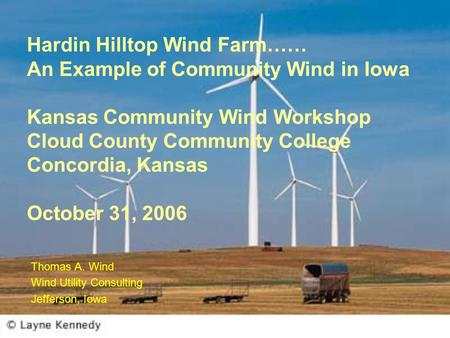 Hardin Hilltop Wind Farm…… An Example of Community Wind in Iowa Kansas Community Wind Workshop Cloud County Community College Concordia, Kansas October.