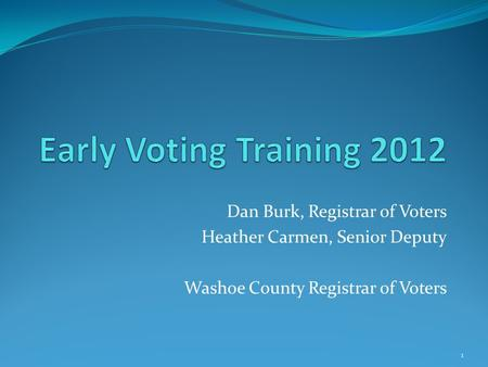Dan Burk, Registrar of Voters Heather Carmen, Senior Deputy Washoe County Registrar of Voters 1.