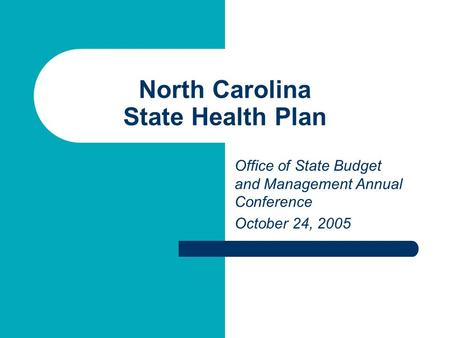 North Carolina State Health Plan Office of State Budget and Management Annual Conference October 24, 2005.
