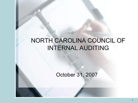 1 NORTH CAROLINA COUNCIL OF INTERNAL AUDITING October 31, 2007.