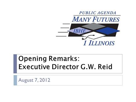 Opening Remarks: Executive Director G.W. Reid August 7, 2012.