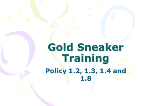 Gold Sneaker Training Policy 1.2, 1.3, 1.4 and 1.8.