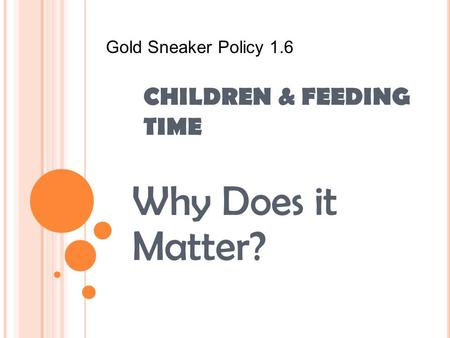 CHILDREN & FEEDING TIME Why Does it Matter? Gold Sneaker Policy 1.6.