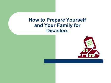 How to Prepare Yourself and Your Family for Disasters.
