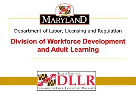 Department of Labor, Licensing and Regulation Division of Workforce Development and Adult Learning.