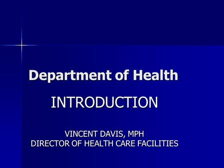 Department of Health INTRODUCTION VINCENT DAVIS, MPH DIRECTOR OF HEALTH CARE FACILITIES.