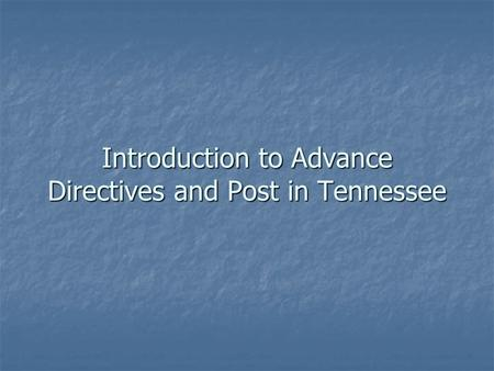 Introduction to Advance Directives and Post in Tennessee.