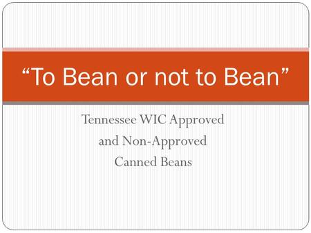 Tennessee WIC Approved and Non-Approved Canned Beans To Bean or not to Bean.