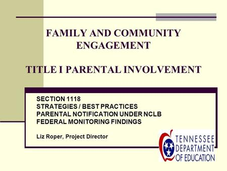 FAMILY AND COMMUNITY ENGAGEMENT TITLE I PARENTAL INVOLVEMENT SECTION 1118 STRATEGIES / BEST PRACTICES PARENTAL NOTIFICATION UNDER NCLB FEDERAL MONITORING.