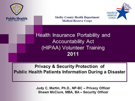 2011 Health Insurance Portability and Accountability Act (HIPAA) Volunteer Training 2011 Privacy & Security Protection of Public Health Patients Information.