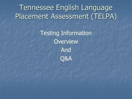 Tennessee English Language Placement Assessment (TELPA) Testing Information Overview And Q&A.