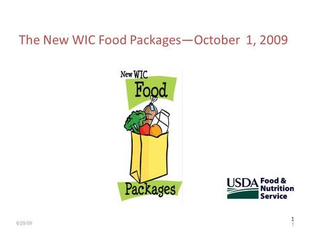1 The New WIC Food PackagesOctober 1, 2009 3 1 6/29/09.