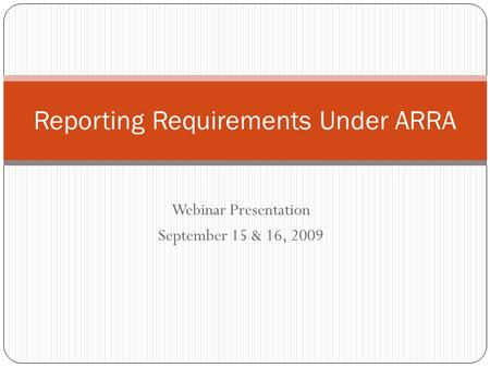 Webinar Presentation September 15 & 16, 2009 Reporting Requirements Under ARRA.
