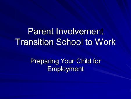Parent Involvement Transition School to Work Preparing Your Child for Employment.