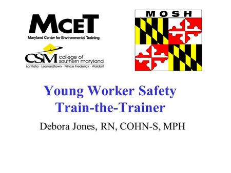 Debora Jones, RN, COHN-S, MPH Young Worker Safety Train-the-Trainer.