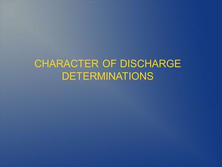 CHARACTER OF DISCHARGE DETERMINATIONS. 2 References 38 CFR 3.1 38 CFR 3.12 38 CFR 3.13 38 U.S.C. Chapter 17.
