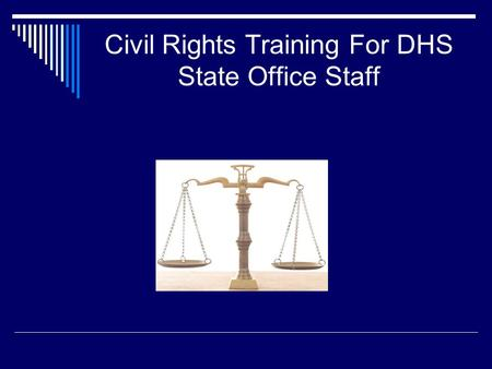 Civil Rights Training For DHS State Office Staff.