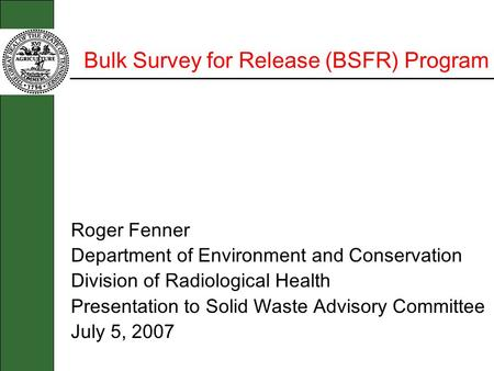 Bulk Survey for Release (BSFR) Program Roger Fenner Department of Environment and Conservation Division of Radiological Health Presentation to Solid Waste.
