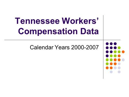 Tennessee Workers Compensation Data Calendar Years 2000-2007.