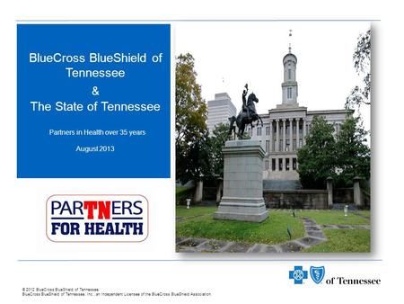 © 2012 BlueCross BlueShield of Tennessee. BlueCross BlueShield of Tennessee, Inc., an Independent Licensee of the BlueCross BlueShield Association. BlueCross.