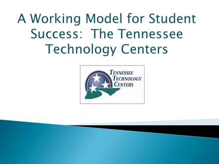 A Working Model for Student Success: The Tennessee Technology Centers.