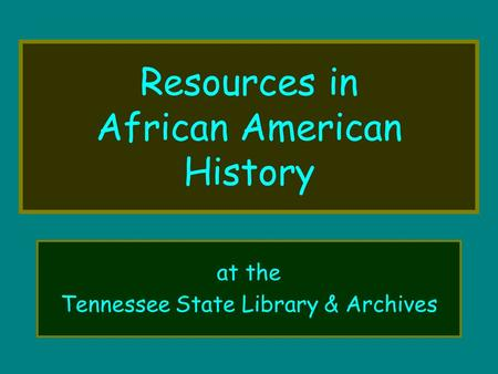 Resources in African American History at the Tennessee State Library & Archives.