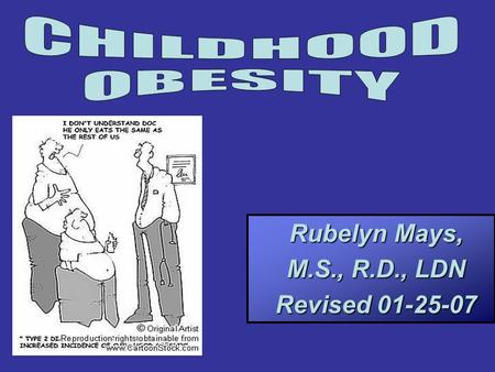 CHILDHOOD OBESITY Rubelyn Mays, M.S., R.D., LDN Revised 01-25-07.
