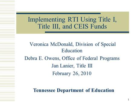 Implementing RTI Using Title I, Title III, and CEIS Funds Veronica McDonald, Division of Special Education Debra E. Owens, Office of Federal Programs Jan.