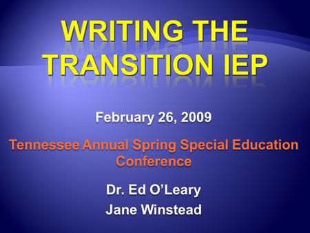 February 26, 2009 Tennessee Annual Spring Special Education Conference Dr. Ed OLeary Jane Winstead February 26, 2009 Tennessee Annual Spring Special Education.