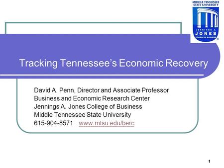1 Tracking Tennessees Economic Recovery David A. Penn, Director and Associate Professor Business and Economic Research Center Jennings A. Jones College.