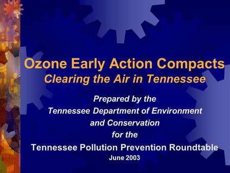 Ozone Early Action Compacts Clearing the Air in Tennessee Prepared by the Tennessee Department of Environment and Conservation for the Tennessee Pollution.