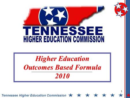 1 Tennessee Higher Education Commission Higher Education Outcomes Based Formula 2010.