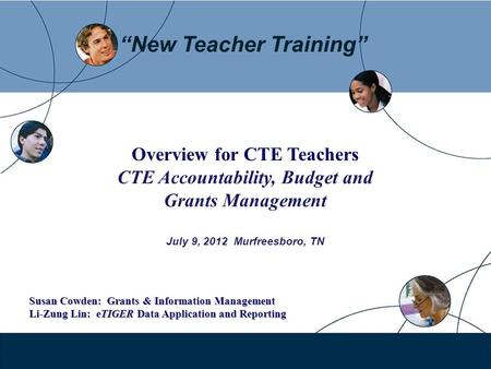 New Teacher Training Overview for CTE Teachers CTE Accountability, Budget and Grants Management July 9, 2012 Murfreesboro, TN Susan Cowden: Grants & Information.