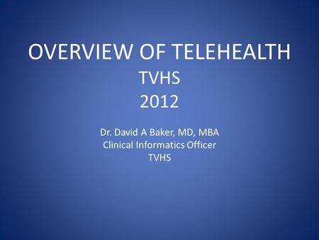 OVERVIEW OF TELEHEALTH TVHS 2012 Dr