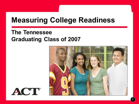 The Tennessee Graduating Class of 2007 Measuring College Readiness F P O 1.