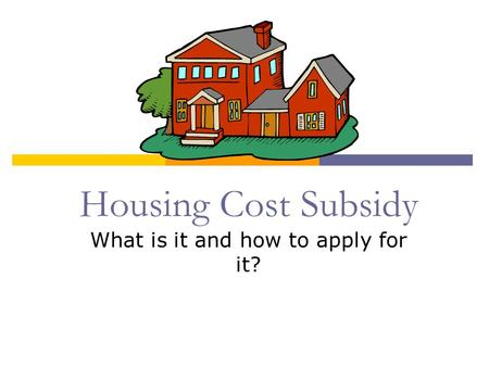 Housing Cost Subsidy What is it and how to apply for it?