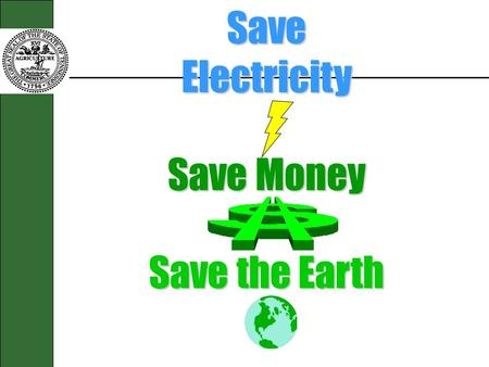 Save Electricity Save Money Save the Earth Make it Work For You.